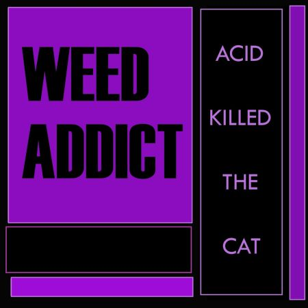 Weed Addict - Acid Killed The Cat 2018