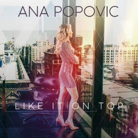 Ana Popovic - Like It On Top  2018