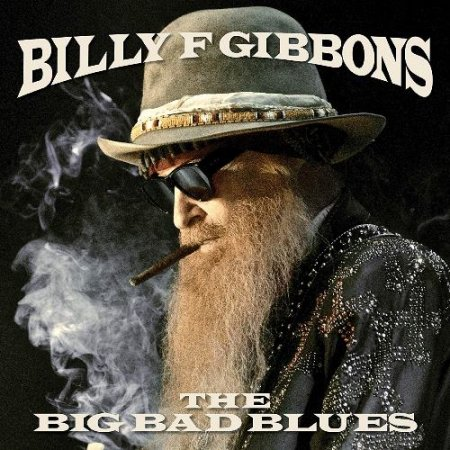 Billy F Gibbons - The Big Bad Blues 2018