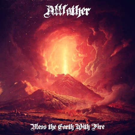 Allfather - Bless the Earth With Fire 2016