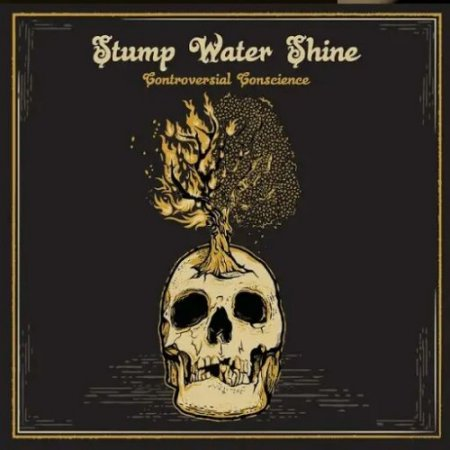 Stump Water Shine - Controversial Conscience 2018