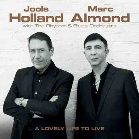 Jools Holland & Marc Almond with THE RHYTHM & BLUES ORCHESTRA - A Lovely Life To Live 2018