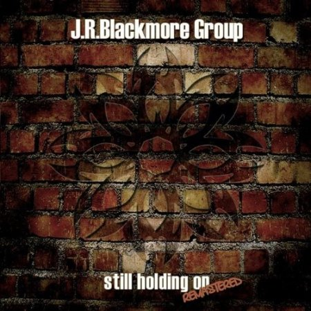 J.R. Blackmore Group - Still Holding On 1990 (Remasted 1993)