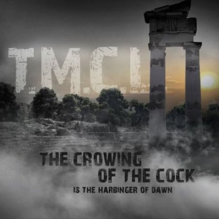 T.M.C.L. - The Crowing Of The Cock Is The Harbinger Of Dawn 2019