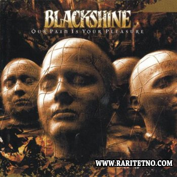 Blackshine - Our Pain Is Your Pleasure 1997