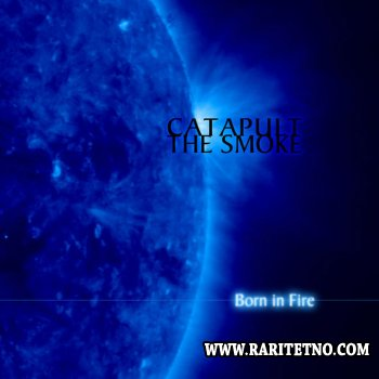 Catapult the Smoke - Born In Fire 2007 (Remixed 2011)