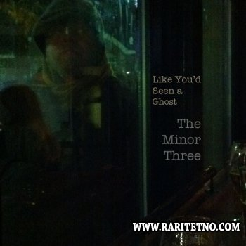 The Minor Three - Like You'd Seen A Ghost 2011