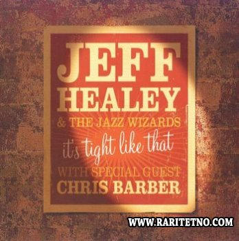 Jeff Healey & The Jazz Wizards - It's Tight Like That 2006 (Lossless+MP3)