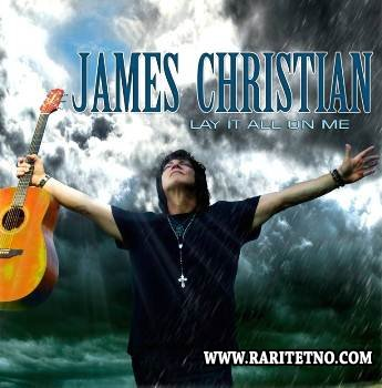 James Christian - Lay It All On Me 2013
