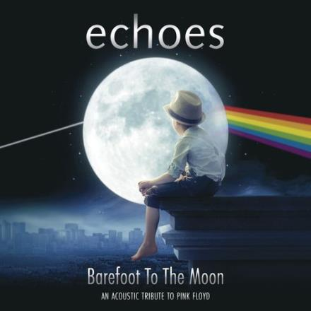 Echoes - Barefoot To The Moon (An Acoustic Tribute To Pink Floyd) 2015