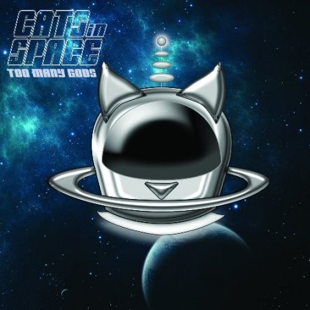 Cats In Space - Too Many Gods 2015