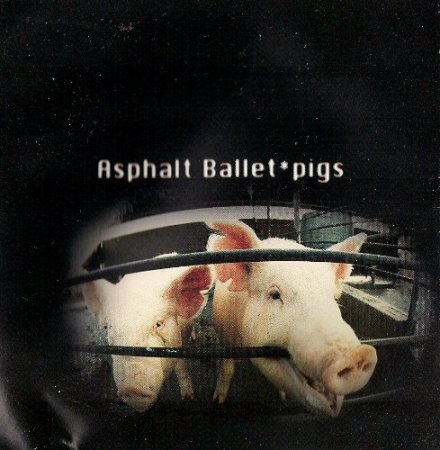 Asphalt Ballet -  Pigs 1993 (Lossless)