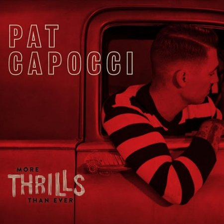Pat Capocci - More Thrills Than Ever 2017