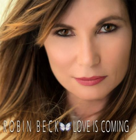 Robin Beck - Love Is Coming 2017