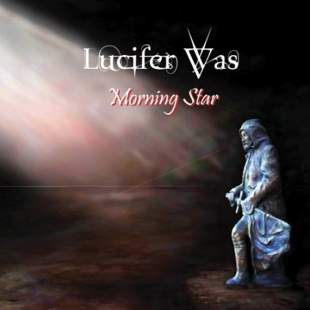Lucifer Was - Morning Star 2017