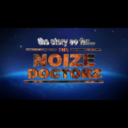 Noize Doctorz - The Story So Far 2017