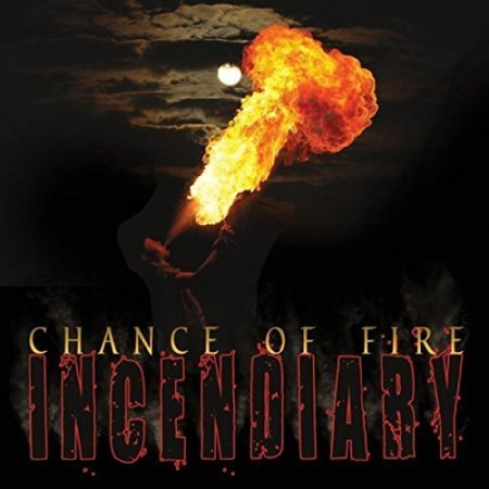 Chance of Fire - Incendiary 2018