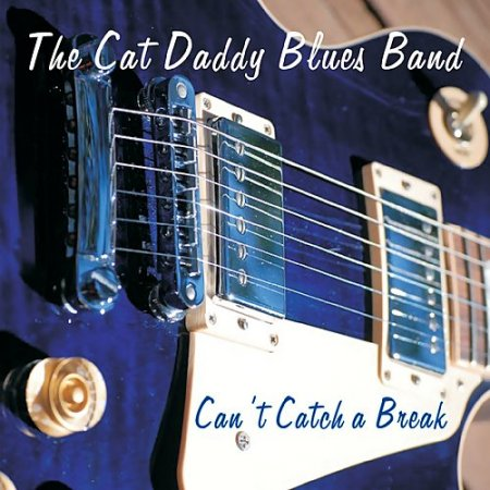 The Cat Daddy Blues Band - Can't Catch A Break 2018