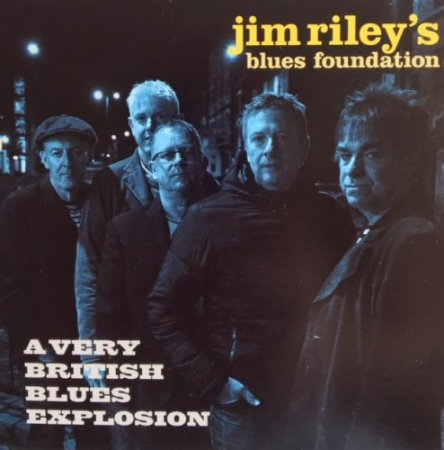 Jim Riley's Blues Foundation - A Very British Blues Explosion  2018