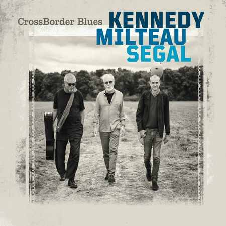 CrossBorder Blues - Kennedy, Milteau, Segal 2018