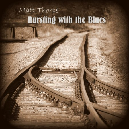 Matt Thorpe - Bursting with the Blues   2018