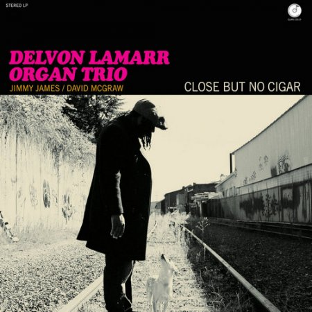 Delvon Lamarr Organ Trio -  Close But No Cigar  2018