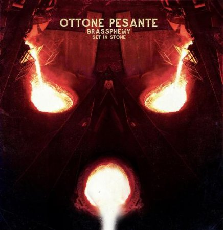 Ottone Pesante - Brassphemy Set in Stone 2016