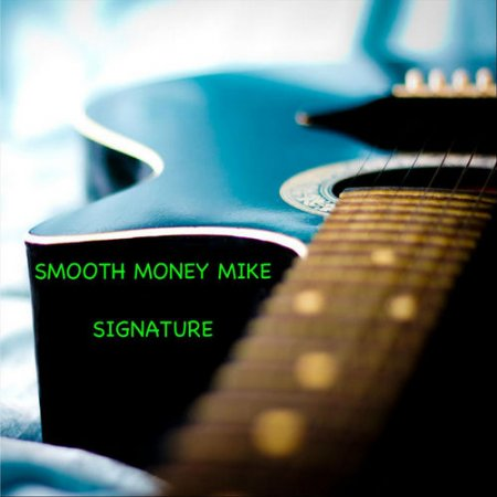 Smooth Money Mike - Signature   2018