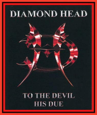 Diamond Head - To the Devil His Due 2005 (VIDEO)