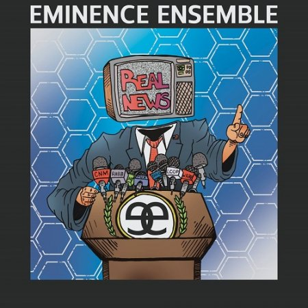 Eminence Ensemble - Real News 2019