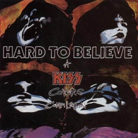 Various Artists - Hard To Believe: A Kiss Covers Compilation 1990