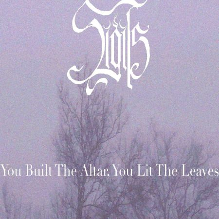 Sigils - You Built the Altar, You Lit the Leaves 2019