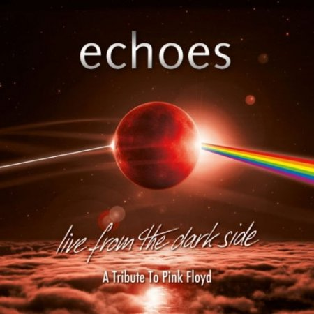 Echoes - Live From The Dark Side: A Tribute To Pink Floyd 2019