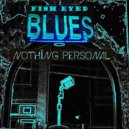 Fish Eyed Blues - Nothing Personal 2019