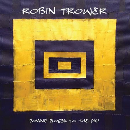 Robin Trower - Coming Closer to the Day 2019
