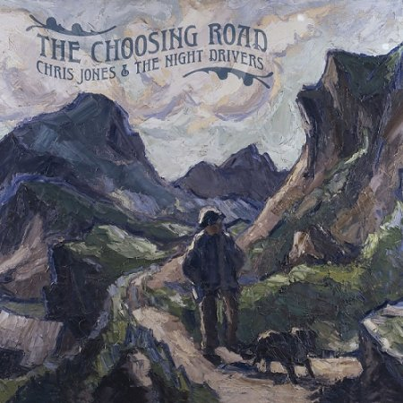 Chris Jones & The Night Drivers - The Choosing Road 2019