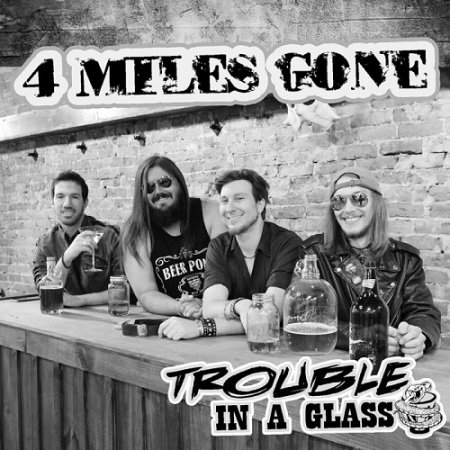 4 Miles Gone - Trouble In A Glass 2019