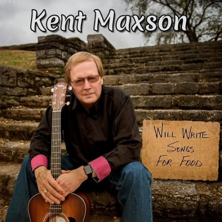 Kent Maxson - Will Write Songs For Food 2018