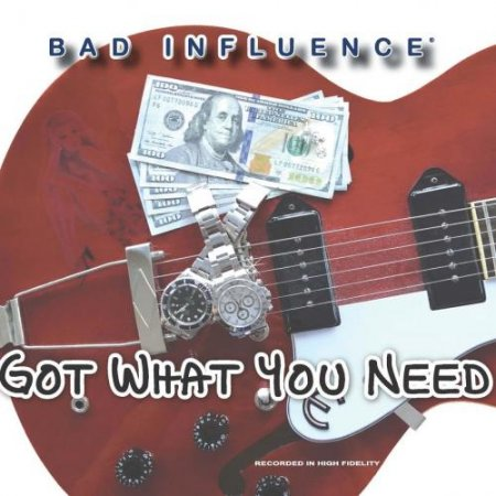 Bad Influence - Got What You Need 2019