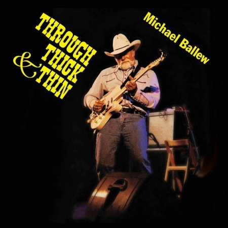 Michael Ballew - Through Thick & Thin 2019