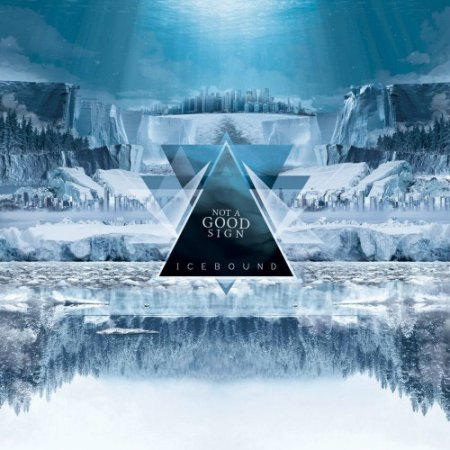 Not A Good Sign - Icebound 2018 (Limited Edition) Lossless