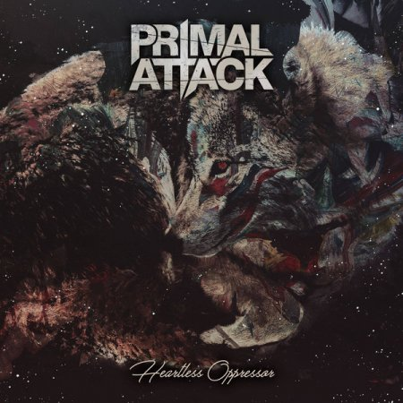 Primal Attack - Heartless Oppressor 2017