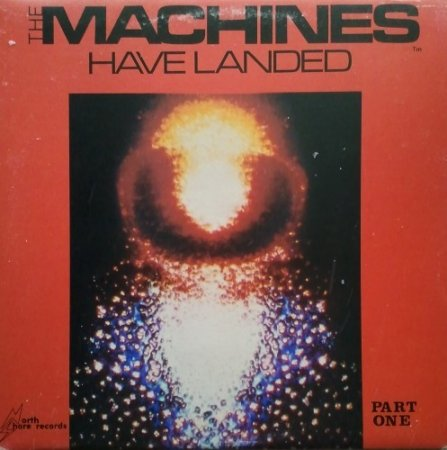 The Machines Have Landed – Part One 1981