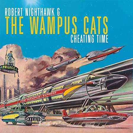 Robert Nighthawk & The Wampus Cats - Cheating Time 2019