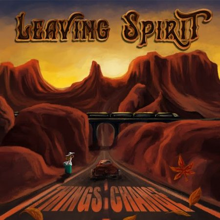 Leaving Spirit - Things Change 2019