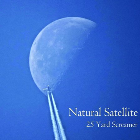 25 Yard Screamer - Natural Satellite 2019