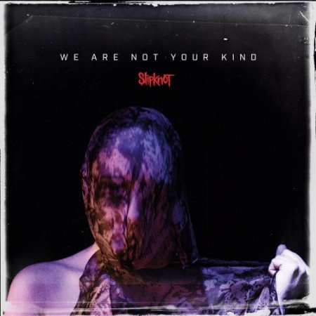 Slipknot - We Are Not Your Kind 2019