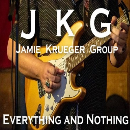 Jamie Krueger Group - Everything and Nothing 2019
