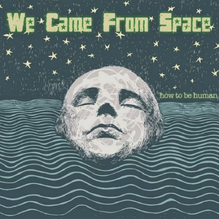 We Came From Space - How To Be Human 2013