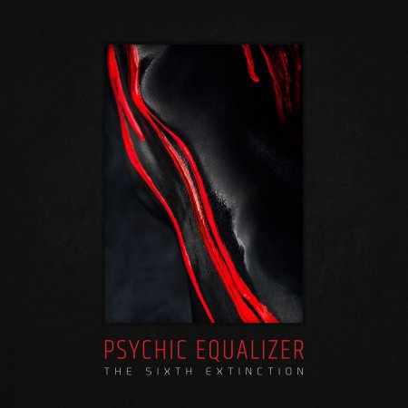 Psychic Equalizer - The Sixth Extinction 2019
